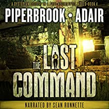 The Last Command: The Last Survivors, Book 4 Audiobook by Bobby Adair, T.W. Piperbrook Narrated by Sean Runnette