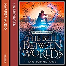 The Bell Between Worlds: The Mirror Chronicles (       UNABRIDGED) by Ian Johnstone Narrated by Oliver J Hembrough