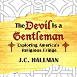 The Devil Is a Gentleman: Exploring America's Religious Fringe | J.C. Hallman
