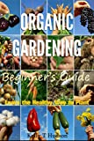 Organic Gardening - Beginners Guide Learn the Healthy Way to Plant