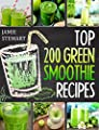 Green Smoothies - Top 200 Green Smoothie Recipes: (Green Smoothies, Green Smoothie Recipes, Green Smoothie Cleanse, Green Smoothie Diet, Green Smoothie for Everyday, Healthy Juice)