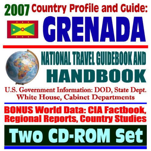 2007 Country Profile and Guide to Grenada - National Travel Guidebook and Handbook -Operation Urgent Fury 1983, Caribbean Basin Initiative, Volcano (Two CD-ROM Set)
