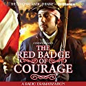 Stephen Crane's The Red Badge of Courage: A Radio Dramatization Radio/TV Program by Stephen Crane Narrated by Jerry Robbins, Nick Aalerud,  The Colonial Radio Players