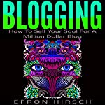 Blogging: How to Sell Your Soul for a Million Dollar Blog | Efron Hirsch