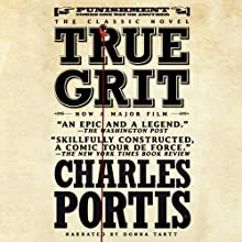 True Grit (       UNABRIDGED) by Charles Portis Narrated by Donna Tartt