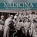 Breve historia de la medicina (       UNABRIDGED) by Pedro Gargantilla Narrated by Tony Chiroldes