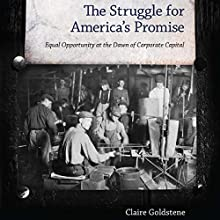 The Struggle for America's Promise: Equal Opportunity at the Dawn of Corporate Capital (       UNABRIDGED) by Claire Goldstene Narrated by Janina Edwards