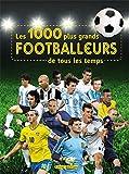 1000 plus grands footballeurs de tous les temps (Les)