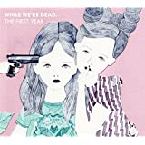 「WHILE WE'RE DEAD.」- THE FIRST YEAR -