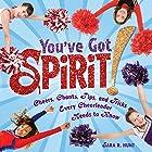 You've Got Spirit!: Cheers, Chants, Tips, and Tricks Every Cheerleader Needs to Know Hörbuch von Sara R. Hunt Gesprochen von:  Intuitive