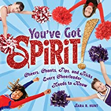 You've Got Spirit!: Cheers, Chants, Tips, and Tricks Every Cheerleader Needs to Know Audiobook by Sara R. Hunt Narrated by  Intuitive