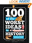 100 of the Worst Ideas in History: Hu...