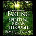 Fasting for Spiritual Breakthrough: A Guide to Nine Biblical Fasts (       UNABRIDGED) by Elmer Towns Narrated by Michael Kramer