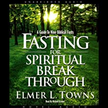 Fasting for Spiritual Breakthrough: A Guide to Nine Biblical Fasts   Livre audio Auteur(s) : Elmer Towns Narrateur(s) : Michael Kramer