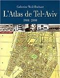 echange, troc Catherine Weill-Rochant - L'Atlas de Tel-Aviv : 1908-2008