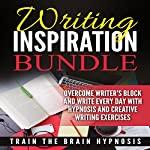 Writing Inspiration Bundle: Overcome Writer's Block and Write Every Day with Hypnosis and Creative Writing Exercises |  Train the Brain Hypnosis