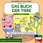 Das buch der tiere - Episode 1 (Zweite Ausgabe): Wenn sich Tiere nicht waschen wollen [The Book of The Animals - Episode 1]: Das buch der tiere: Zweite Ausgabe, Volume 1 | J N Paquet