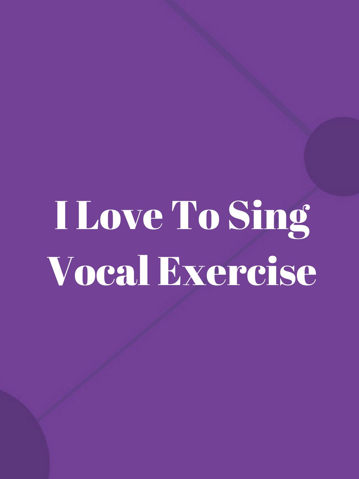 I Love To Sing Vocal Exercise