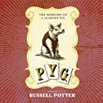 Pyg: The Memoirs of a Learned Pig | Russell Potter