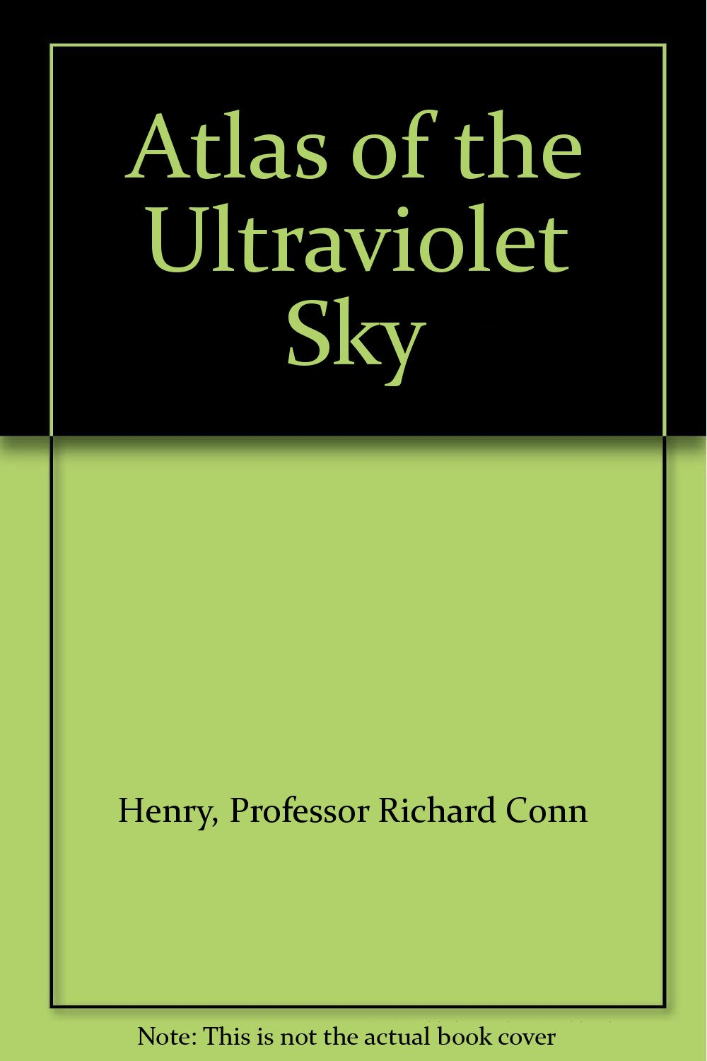 Atlas of the Ultraviolet Sky, Henry, Professor Richard Conn