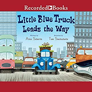 Little Blue Truck Leads the Way Audiobook by Alice Schertle Narrated by Tom Stechschulte