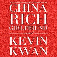 China Rich Girlfriend | Livre audio Auteur(s) : Kevin Kwan Narrateur(s) : Lydia Look