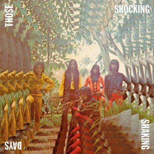 Those Shocking Shaking Days: Indonesia Hard, Psychedelic, Progressive Rock and Funk 1970-1978
