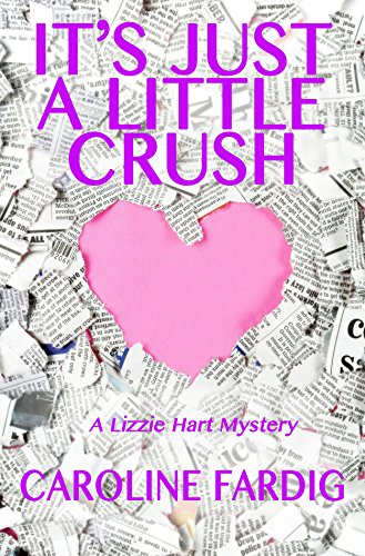 It's Just a Little Crush (Lizzie Hart Mysteries Book 1)