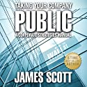 Taking Your Company Public: A Corporate Strategies Manual (       UNABRIDGED) by James Scott Narrated by Michael Giunta
