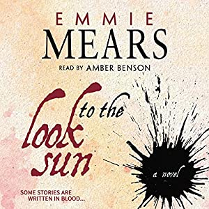 Look to the Sun Audiobook by Emmie Mears Narrated by Amber Benson