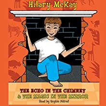 The Echo in the Chimney & The Magic in the Mirror Audiobook by Hilary McKay Narrated by Sophie Aldred