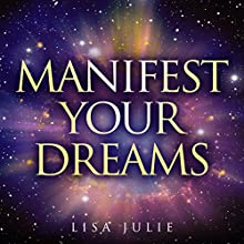 Manifest Your Dreams: Learn to Manifest Your Every Desire with the Law of Attraction (       UNABRIDGED) by Lisa Julie, Law of Attraction Narrated by Dave Wright