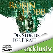Die Stunde des Piraten (Die Zauberschiffe 4) Hörbuch von Robin Hobb Gesprochen von: Matthias Lühn
