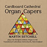 Martin Setchell Cardboard Cathedral Organ Capers: Martin Setchell plays the Rodgers Infinity Organ in the Transitional Cathedral, Christchurch, New Zealand