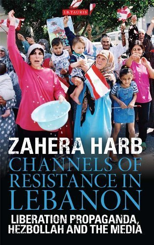 channels-of-resistance-in-lebanon-liberation-propaganda-hezbollah-and-the-media-by-zahera-harb-2011-
