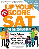 img - for Up Your Score: SAT: The Underground Guide, 2015 Edition book / textbook / text book