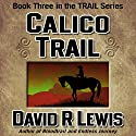 Calico Trail Audiobook by David R. Lewis Narrated by David R. Lewis