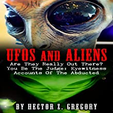 UFOS and Aliens: Are They Really Out There? You Be the Judge: Eyewitness Accounts of the Abducted | Livre audio Auteur(s) : Hector Z. Gregory Narrateur(s) : Harmon Gamble