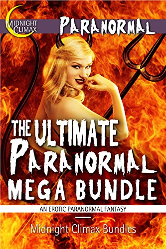 Midnight Climax Bundles - The Ultimate Paranormal Mega Bundle (14 Monsters, Demons, and God Sex Stories) (Devils, Ghosts and Other Supernatural Horrors)