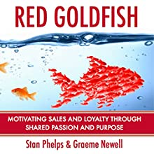 Red Goldfish: Motivating Sales and Loyalty Through Shared Passion and Purpose Audiobook by Stan Phelps, Graeme Newell Narrated by Allen Milford Vanik