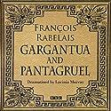 Gargantua & Pantagruel (Classic Serial)  by Francois Rabelais, Lavinia Murray (dramatisation) Narrated by David Troughton, full cast