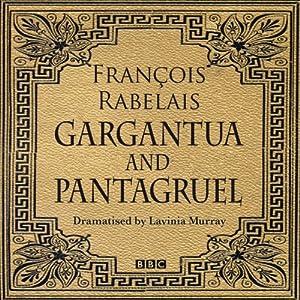 Gargantua & Pantagruel (Classic Serial) | [Francois Rabelais, Lavinia Murray (dramatisation)]