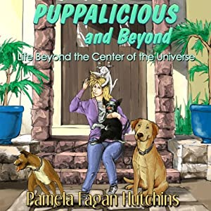 Puppalicious And Beyond: Life Outside The Center Of The Universe | [Pamela Fagan Hutchins]