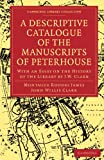 A Descriptive Catalogue of the Manuscripts in the Library of Peterhouse: With an Essay on the History of the Library by J.W. Clark (Cambridge Library ... of Printing, Publishing and Libraries)