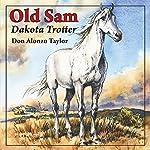 Old Sam: Dakota Trotter | Don Alonzo Taylor