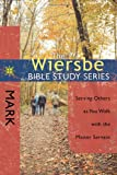 The Wiersbe Bible Study Series: Mark: Serving Others as You Walk with the Master Servant (0781408431) by Wiersbe, Warren W.