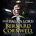 The Pagan Lord: A Novel Audiobook by Bernard Cornwell Narrated by Matt Bates