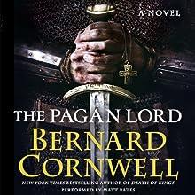 The Pagan Lord: A Novel (       UNABRIDGED) by Bernard Cornwell Narrated by Matt Bates
