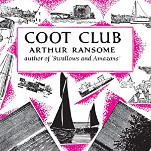 Coot Club: Swallows and Amazons Series, Book 5 | [Arthur Ransome]