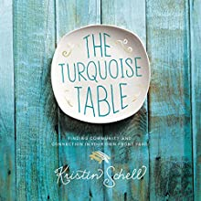 The Turquoise Table: Finding Community and Connection in Your Own Front Yard Audiobook by Kristin Schell Narrated by Ginny Welsh